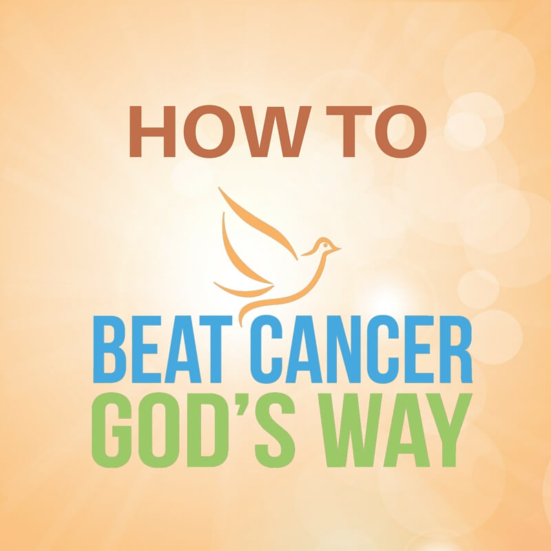 The Truth About Cancer and How to Beat It God's Way