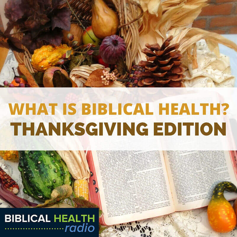 What is Biblical Health? – Thanksgiving Edition | Episode #004
