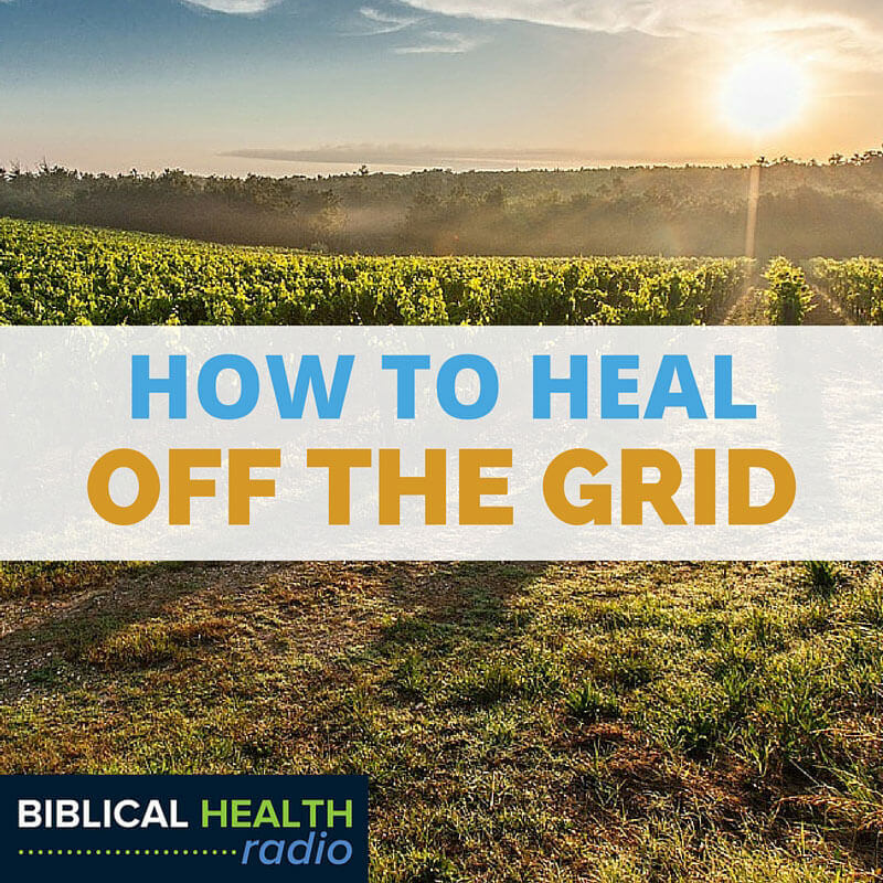 Healing Off The Grid | Episode #010