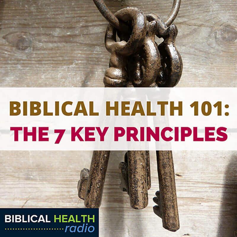 Biblical Health 101: The 7 Principles | Episode #019