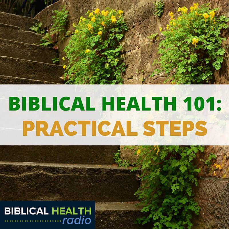Biblical Health 101: Practical Steps | Episode #020