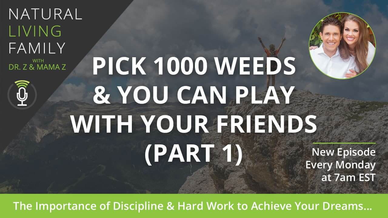 Pick 1,000 Weeds and You Can Play With Your Friends -The Importance of Discipline & Hard Work to Achieve Your Dreams – Podcast Episode #6