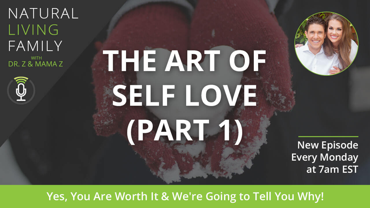 Digital Detox, Earthing & Family Traditions: The Art of Self Love (Part 1) Natural Living Family Podcast Episode 8