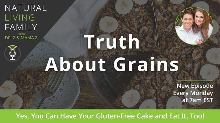 Truth About Grains: Yes, You Can Have Your Gluten-Free Cake and Eat It, Too! Podcast Episode 15