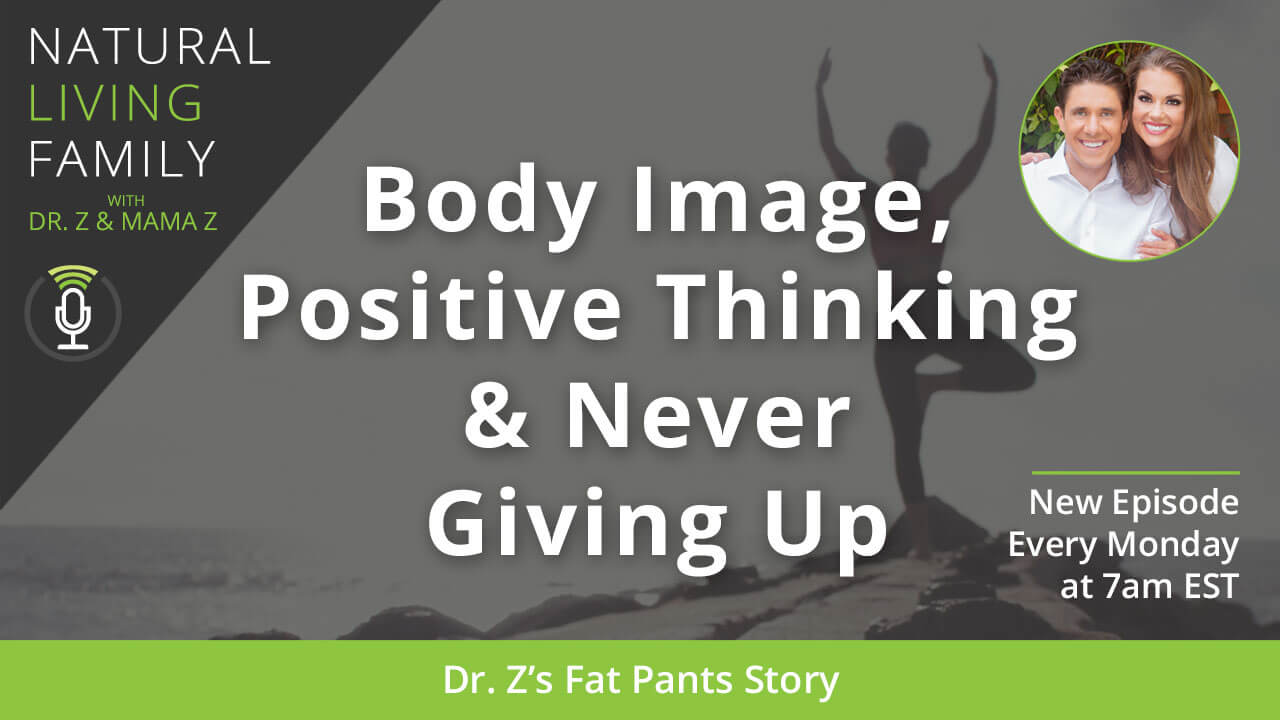 Body Image, Positive Thinking & Never Giving Up: Dr. Z's Fat Pants Story – Podcast Episode 12