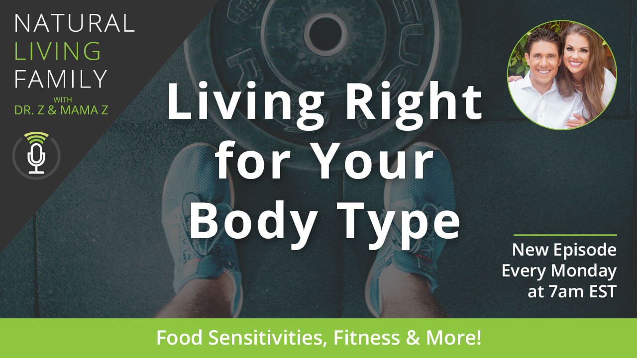 Food Sensitivities, Fitness & More: Living Right for Your Body Type! Podcast Episode 14