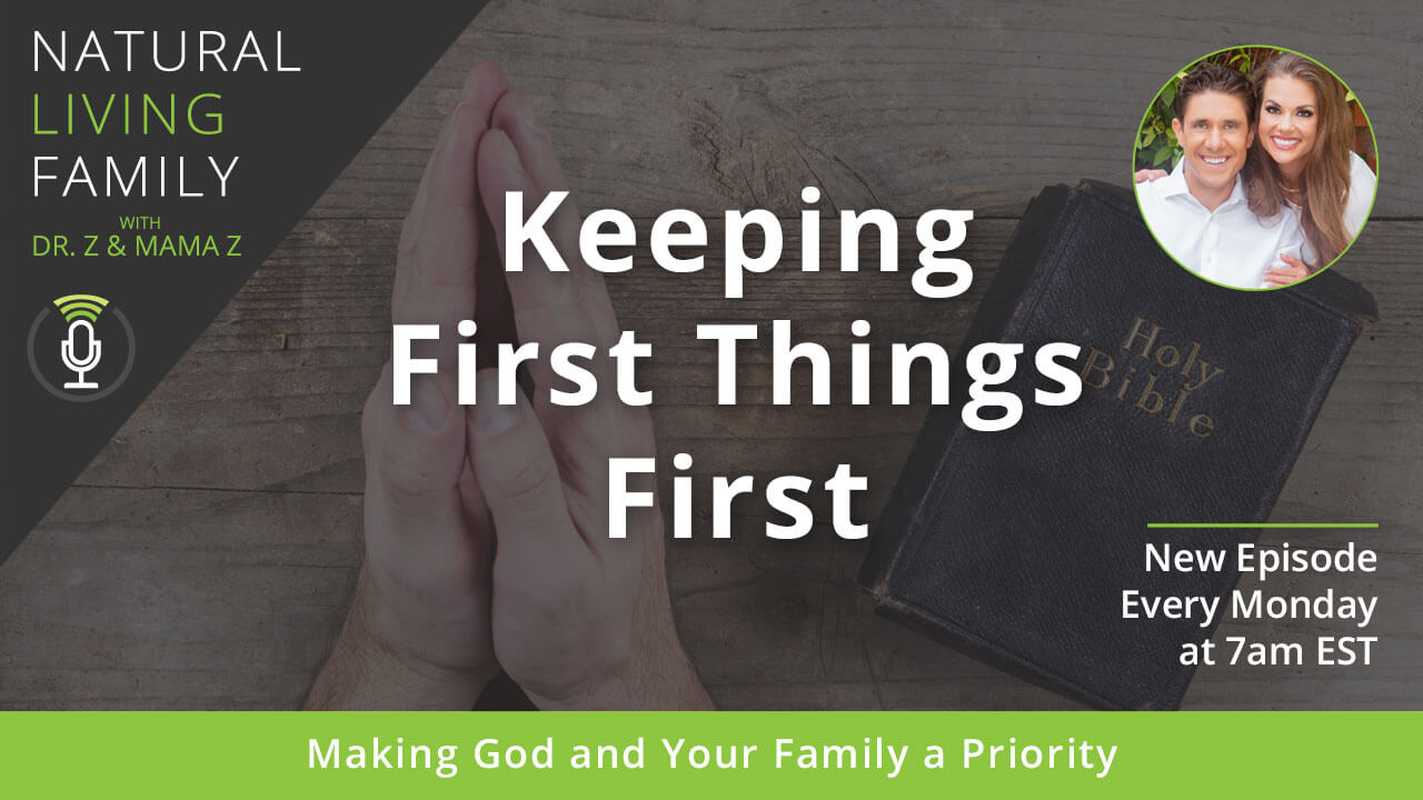 Keeping First Things First: Making God and Your Family a Priority – Podcast Episode 20