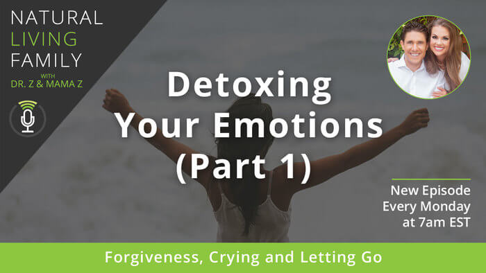 Detoxing Your Emotions, Part 1: Forgiveness, Crying and Letting Go – Podcast Episode 28