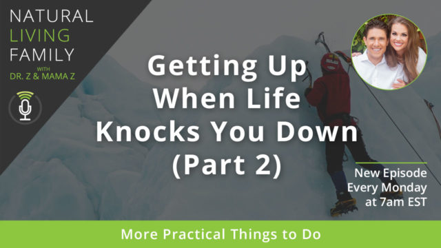 Getting Up when Life Knocks You Down (Part 2) More Practical Things to Do - Podcast Episode 31